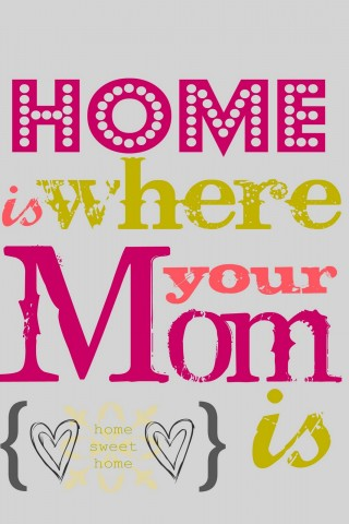 Home Is Where Your Mom Is Hd Wallpapers